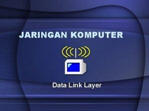 JARINGAN KOMPUTER Data Link Layer Pendahuluan Merupakan Layer