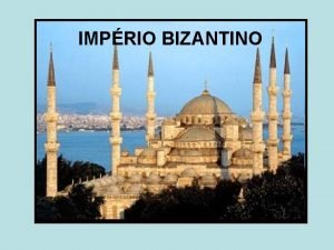 IMPRIO BIZANTINO ALTA IDADE MDIA IMPRIO BIZANTINO v
