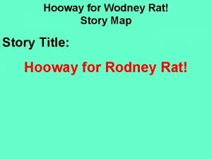 Hooway for Wodney Rat Story Map Story Title