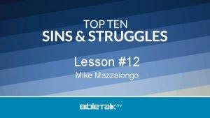 Lesson 12 Mike Mazzalongo Top Ten Sins Struggles