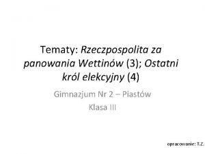 Tematy Rzeczpospolita za panowania Wettinw 3 Ostatni krl