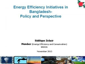 Energy Efficiency Initiatives in Bangladesh Policy and Perspective
