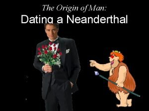The Origin of Man Dating a Neanderthal Dating