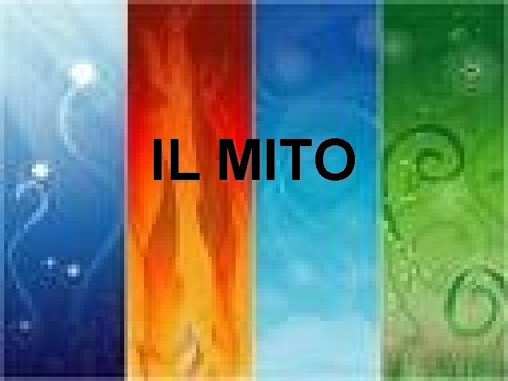 IL MITO Cos il MITO La parola mito