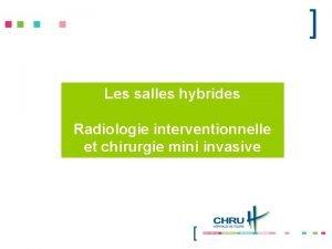 Les salles hybrides Radiologie interventionnelle et chirurgie mini