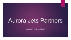 Aurora Jets Partners SKYLINE CONSULTING 12 jets Fractionalownership