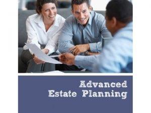 Advanced Estate Planning Topics Who needs advanced estate