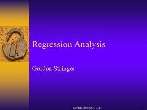 Regression Analysis Gordon Stringer UCCS 1 Regression Analysis