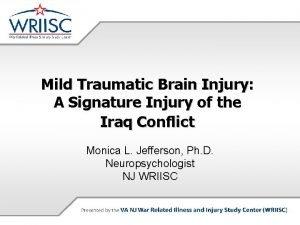 Mild Traumatic Brain Injury A Signature Injury of