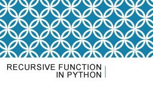 RECURSIVE FUNCTION IN PYTHON WHAT IS A RECURSIVE