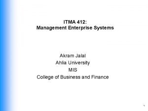 ITMA 412 Management Enterprise Systems Akram Jalal Ahlia