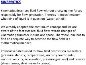 KINEMATICS Kinematics describes fluid flow without analyzing the