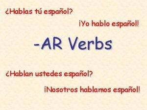Hablas t espaol Yo hablo espaol AR Verbs