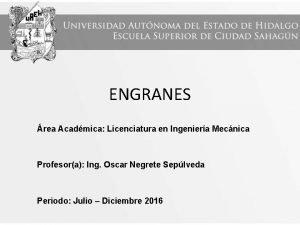 ENGRANES rea Acadmica Licenciatura en Ingeniera Mecnica Profesora