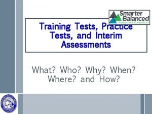 Training Tests Practice Tests and Interim Assessments What