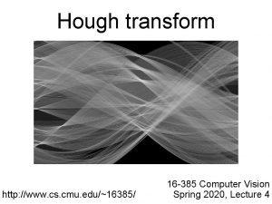 Hough transform http www cs cmu edu16385 16