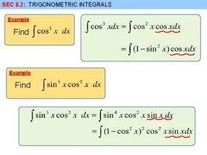 SEC 8 2 TRIGONOMETRIC INTEGRALS Example Find TRIGONOMETRIC