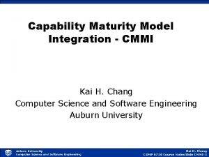 Capability Maturity Model Integration CMMI Kai H Chang