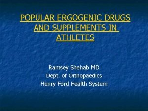 POPULAR ERGOGENIC DRUGS AND SUPPLEMENTS IN ATHLETES Ramsey