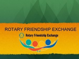 ROTARY FRIENDSHIP EXCHANGE WHAT IS RFE Rotary Friendship