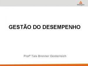GESTO DO DESEMPENHO Prof Tais Brenner Oesterreich O