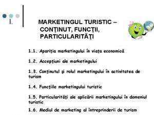 I MARKETINGUL TURISTIC CONINUT FUNCII PARTICULARITI 1 1