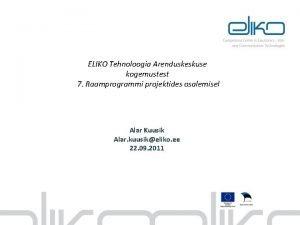 ELIKO Tehnoloogia Arenduskeskuse kogemustest 7 Raamprogrammi projektides osalemisel