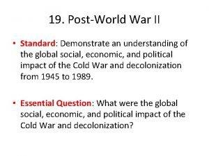 19 PostWorld War II Standard Demonstrate an understanding