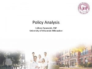 Policy Analysis Colleen Paramesh FNP University of WisconsinMilwaukee