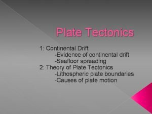 Plate Tectonics 1 Continental Drift Evidence of continental