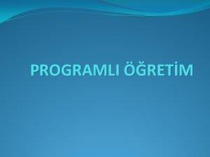 PROGRAMLI RETM Programl retim Bireysel Yani kendine renme