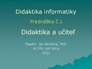 Didaktika informatiky Prednka 1 Didaktika a uite Paed