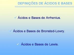 DEFINIES DE CIDOS E BASES cidos e Bases