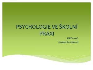 PSYCHOLOGIE VE KOLN PRAXI JARO 2016 Zuzana Krokov