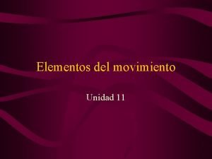 Elementos del movimiento Unidad 11 2 Contenidos 1