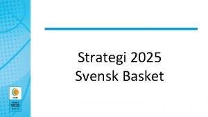 Strategi 2025 Svensk Basket Varfr behver vi en