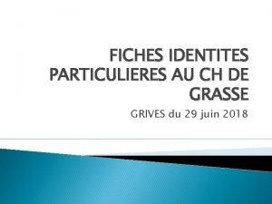 FICHES IDENTITES PARTICULIERES AU CH DE GRASSE GRIVES