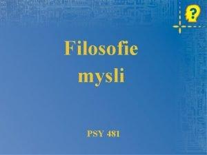 Filosofie mysli PSY 481 Kognitivn vda je zaloena