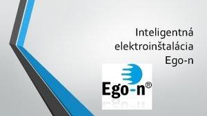 Inteligentn elektrointalcia Egon Prvky systmu Egon Zkladn prvky