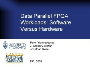 Data Parallel FPGA Workloads Software Versus Hardware Peter