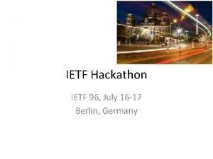 IETF Hackathon IETF 96 July 16 17 Berlin