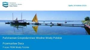 Opole 24 kwietnia 2018 r Pastwowe Gospodarstwo Wodne
