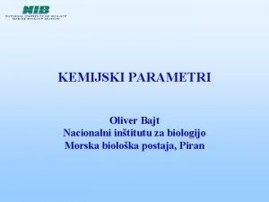 KEMIJSKI PARAMETRI Oliver Bajt Nacionalni intitutu za biologijo