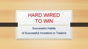 HARD WIRED TO WIN Successful Habits of Successful