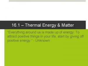 16 1 Thermal Energy Matter Everything around us