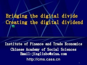 Bridging the digital divide Creating the digital dividend
