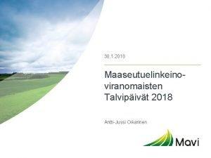 30 1 2018 Maaseutuelinkeinoviranomaisten Talvipivt 2018 AnttiJussi Oikarinen