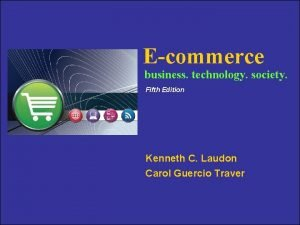 Ecommerce business technology society Fifth Edition Kenneth C