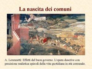 La nascita dei comuni A Lorenzetti Effetti del