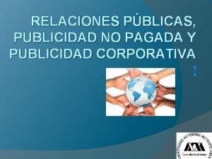 RELACIONES PBLICAS PUBLICIDAD NO PAGADA Y PUBLICIDAD CORPORATIVA